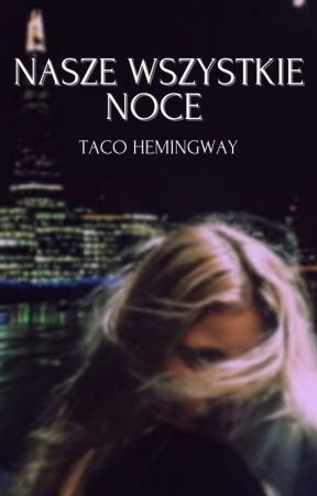 nasze wszystkie noce/taco hemingway/ by ekspedyta