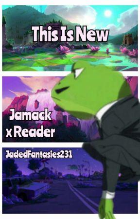 This Is New {Jamack x Reader} by JadedFantasies231