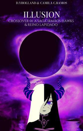 Illusion - Crossover 01: A saga irmãos Hawks & Reino Lapidado by DYHolland