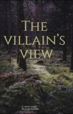 The Villain's View (short story) by meangirlslmao