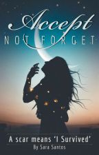 Accept, Not Forget (SLOW UPDATES) by Sara04girbal