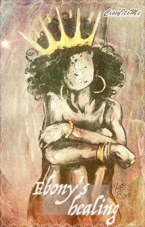 Ebony's Healing {One Plus One's SEQUEL} by CissyItsMe