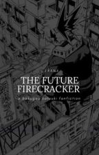 THE FUTURE FIRECRACKER || k.bakugou  by _jxxnx