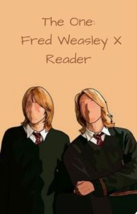 The One: Fred Weasley X Reader cover
