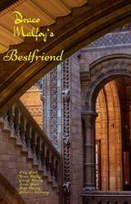 Draco's Bestfriend. by ilovegeorgeweasley20
