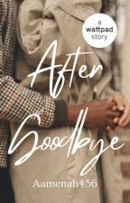After Goodbye by Aamenah456