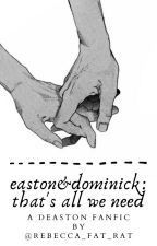 easton&dominick: that's all we need - a deaston fanfic by rebecca_fat_rat