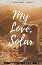 My Love Solar by YourPrettyNoona