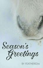 Season's Greetings [ON HOLD] by feathered14
