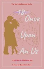 18: ONCE UPON AN US  by audreybatrisha