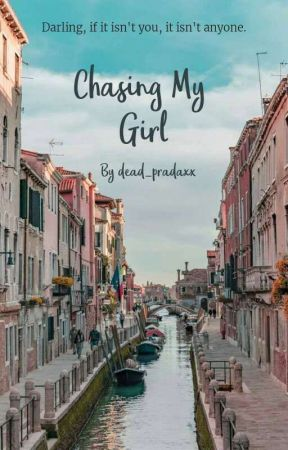 CHASING MY GIRL[on-going] by yourgirl_alli