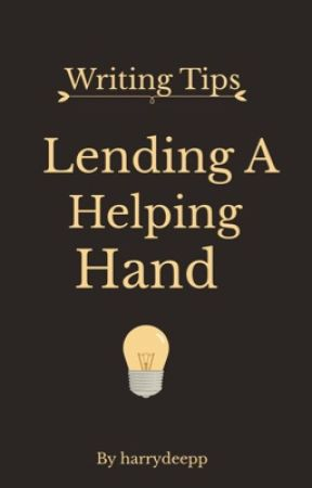 Lending A Helping Hand: Writing Tips by harrydeepp