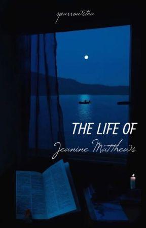 The life of Jeanine Matthews by Jeanines-Secretary