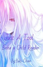 Just A Tool  Bnha x Child Reader Story by Yuki101lin