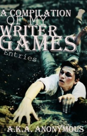 A Compilation of my Writer Games Entries by a-k-a-anonymous