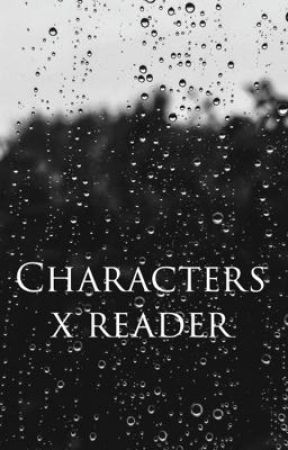 Character (Various) x reader  by Agent-Lokitty