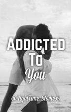Addicted To You by NightTime_Storiexs