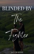 Blinded By The Fighter ✔️ by _jacalina_