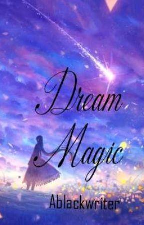 Dream Magic by Ablackwriter
