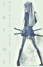 Try Me (Black Butler x Modern reader) by crazed_bi_fangirl1o1