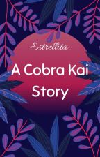 Estrellita - A Cobra Kai Story by irwindiaz2011
