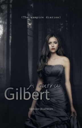 A Outra Gilbert (The Vampire Diaries) [LIVRO 1] by LuvPxtrova