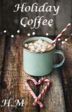 Holiday Coffee ✓︎ by coffeeaddict17