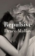Repulsive ~ Draco Malfoy  by 1800draco