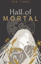 Half of Mortal by Nantasy