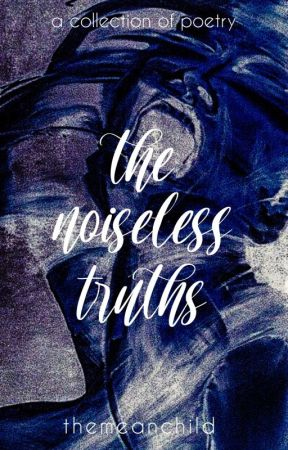The Noiseless Truths by themeanchild