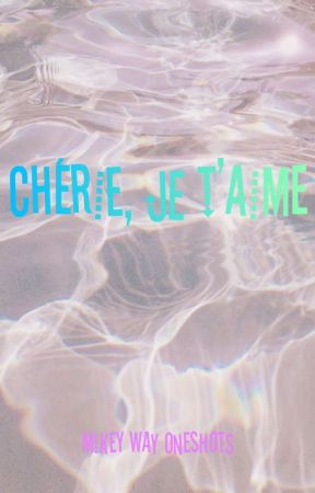 Chérie, je t'aime (Mikey Way Oneshots) by pale_aliens