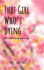That Girl Who's Dying by AR_IEL