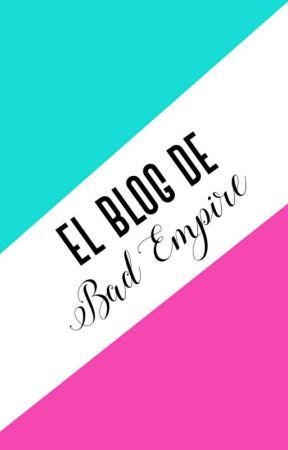 El Blog De BAD EMPIRE 👑 by BadEmpire