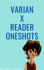 Varian X reader oneshots by _fangirl_account_