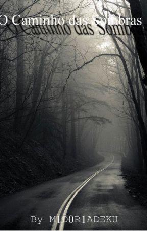 O Caminho das Sombras by M1D0R1ADEKU