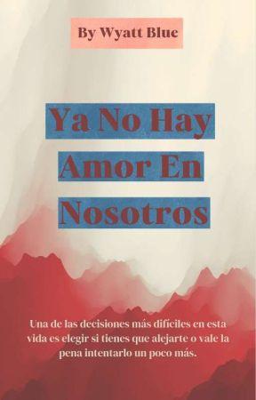 Ya no hay amor en nosotros (+18) by wyattblue0