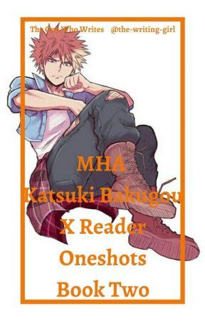 MHA Katsuki Bakugou X Reader Oneshots Book Two by the-writing-girl