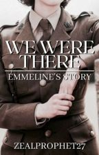 We Were There: Emmeline's Story by zealprophet27