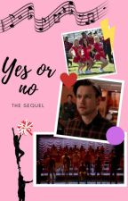 Yes or No - The Sequel by OneandOnlyElla