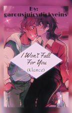 I Won't Fall for You {Klance} by garousjuicydickveins