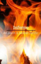 Inferno   Asch x reader by Kid_of_Poseidon