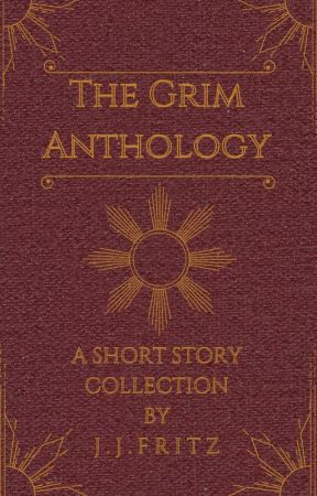 The Grim Anthology- A Short Story Collection by FritztheGrim