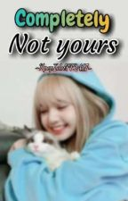 Completely not yours✓ by KpopIdolFF2417