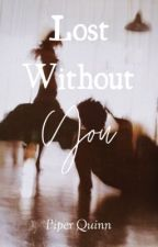 Lost Without You (A werewolf romance) by piper_quinn