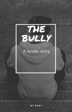 The bully~Lander story by NightMare12_