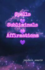 Spells 💜 Subliminals 💜 Affirmations 💜  by yandere_asmr19