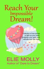 REACH YOUR IMPOSSIBLE DREAM! by eliemolly