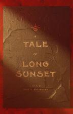 Tales of Long Sunset by BroadheadJohnM