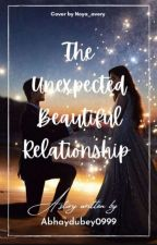 The Unexpected Beautiful Relationship by abhaydubey0999