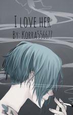 I love her by Korra556677